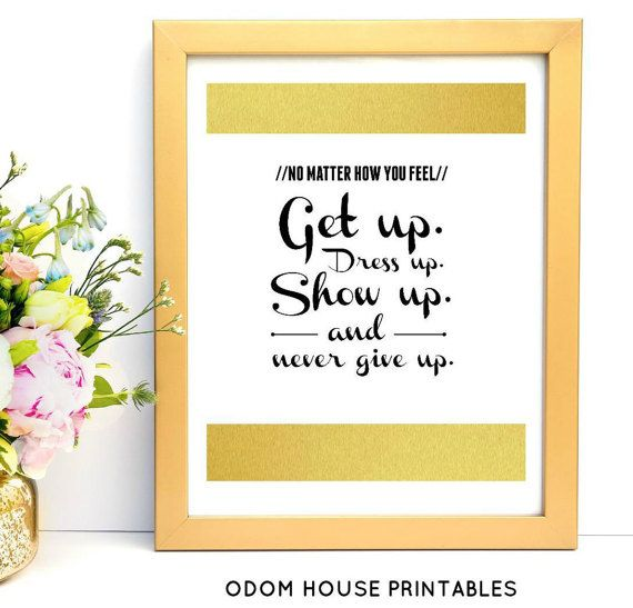 Get Up Dress Up Show Up And Never Give Up *INSTANT* Printable ...