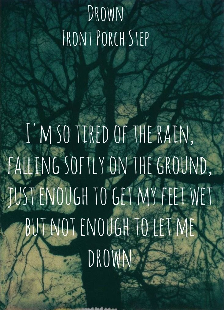 I M So Tired Of The Rain Falling Softly On The Ground Just Enough To Get My Feet Wet But Not Enough To Front Porch Steps Inspirational Lyrics Favorite Lyrics