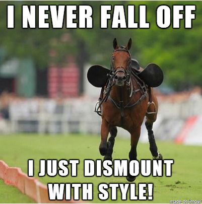 I Never Fall Off I Just Dismount With Style Horse Quotes Funny Horse Riding Quotes Funny Horses