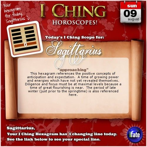 Today's I Ching Horoscope for Sagittarius: You have 1 changing line!  Click here: http://www.ifate.com/iching_horoscopes_landing.html?I=798888&sign=sagittarius&d=09&m=08