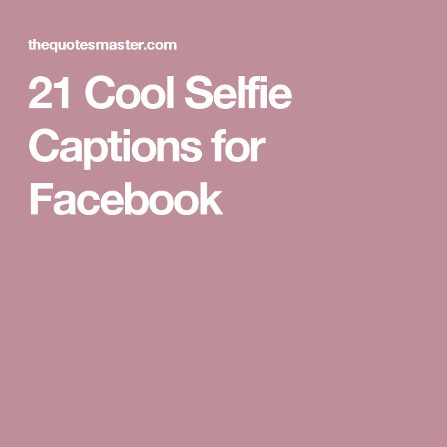 cool selfie captions for facebook