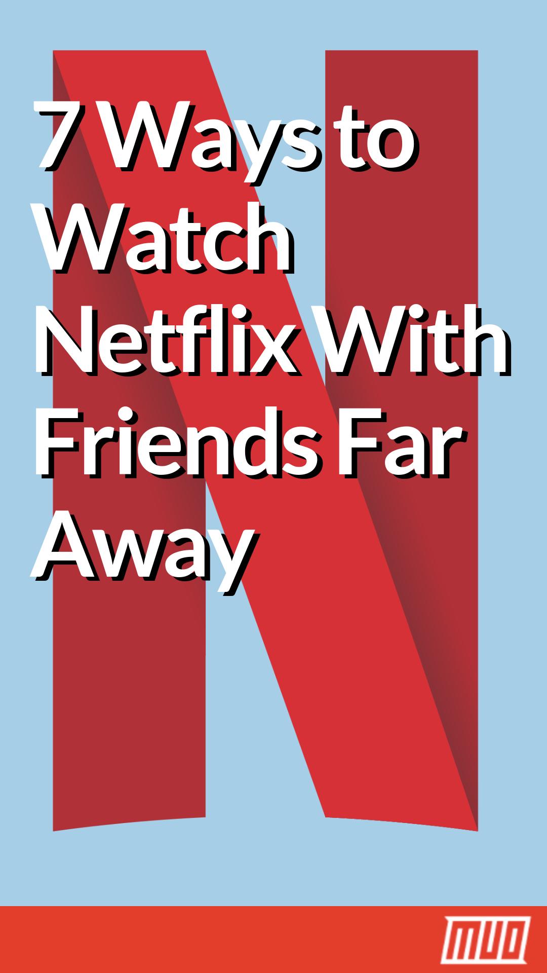 How To Watch Netflix With Friends Far Away 7 Methods That Work Watch Netflix Netflix Far And Away Movie