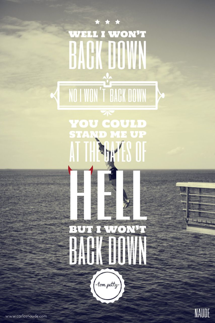 Well I Won\'t Back Down, No I Won\'t Back Down. You Could Stand Me Up ...