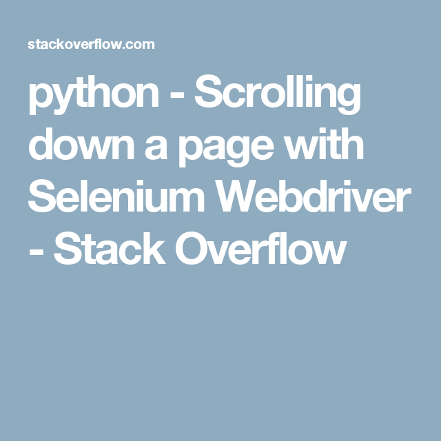 python - Scrolling down a page with Selenium Webdriver