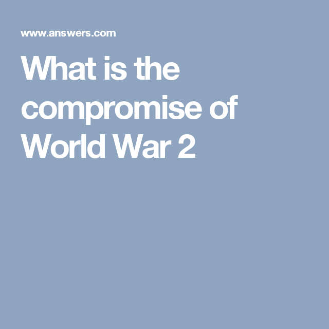 What Is The Compromise Of World War 2 World War National History Day S