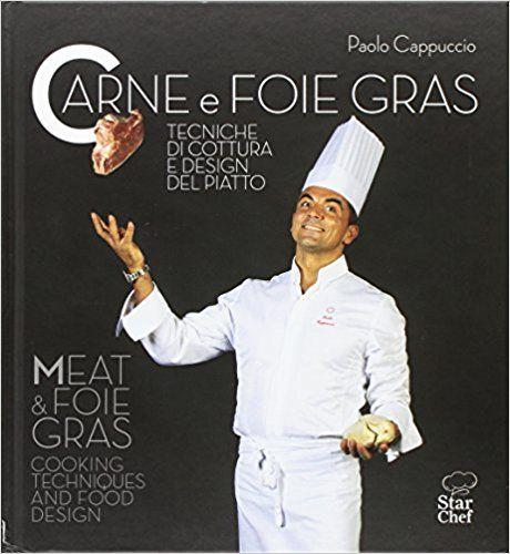 Carne e foie gras. Tecniche di cottura e design del piatto. Ediz. bilingue: Amazon.it: Paolo Cappuccio, E. Bosso: Libri in altre lingue