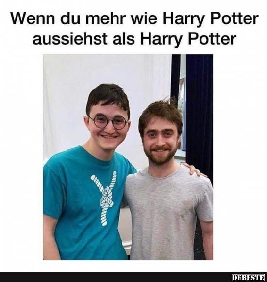 Wenn du mehr wie Harry Poter aussiehst als Hary Potter ...