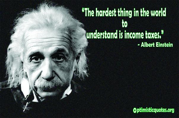 Dear Irs My Taxes Will Be Late Again Please See Above Einstein Quotes Albert Einstein Quotes Einstein