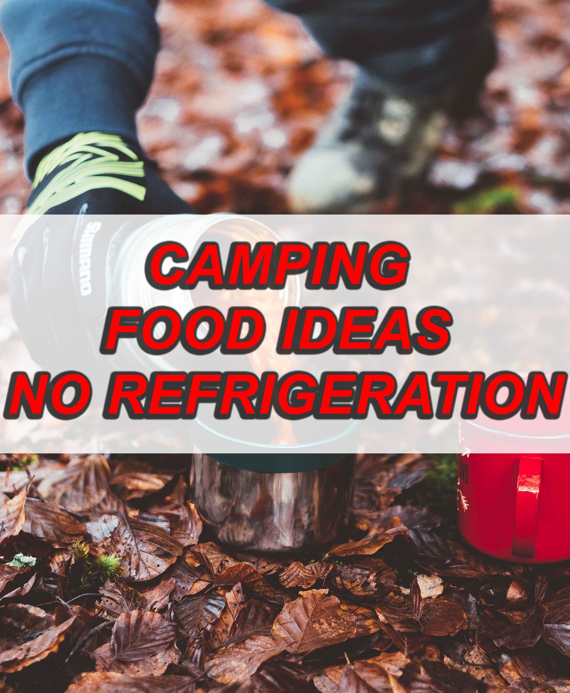 Easy Simple Camping Food Ideas No Refrigeration Outdoorcooking Campingtips