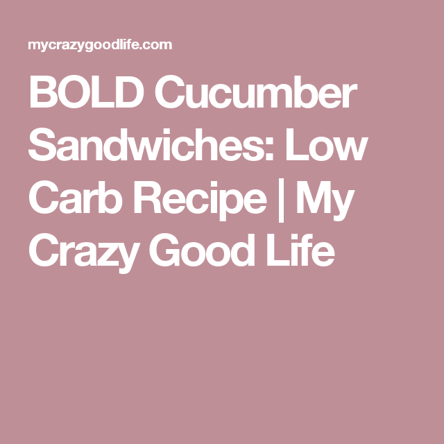 BOLD Cucumber Sandwiches: Low Carb Recipe | My Crazy Good Life