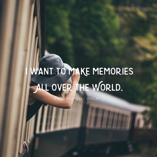 I Want To Make Memories All Over The World Travel Quote Travel