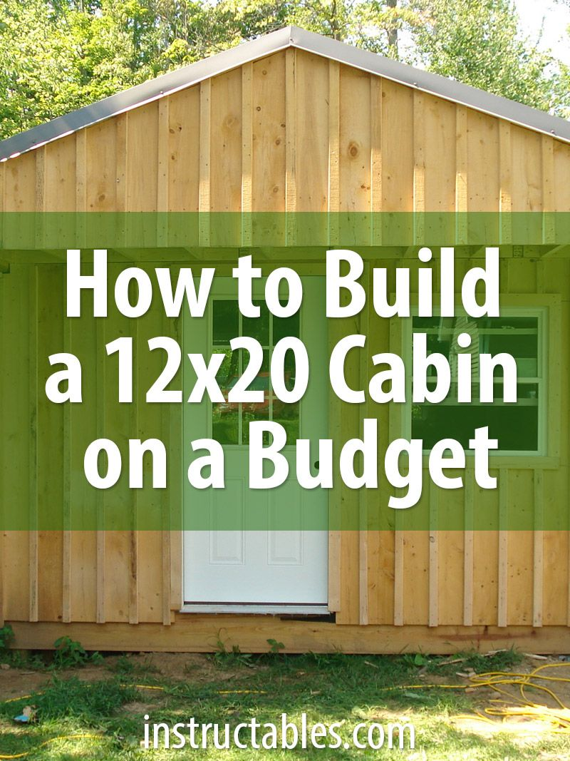 How to Build a 12x20 Cabin on a Budget | Handyman | Pinterest ...