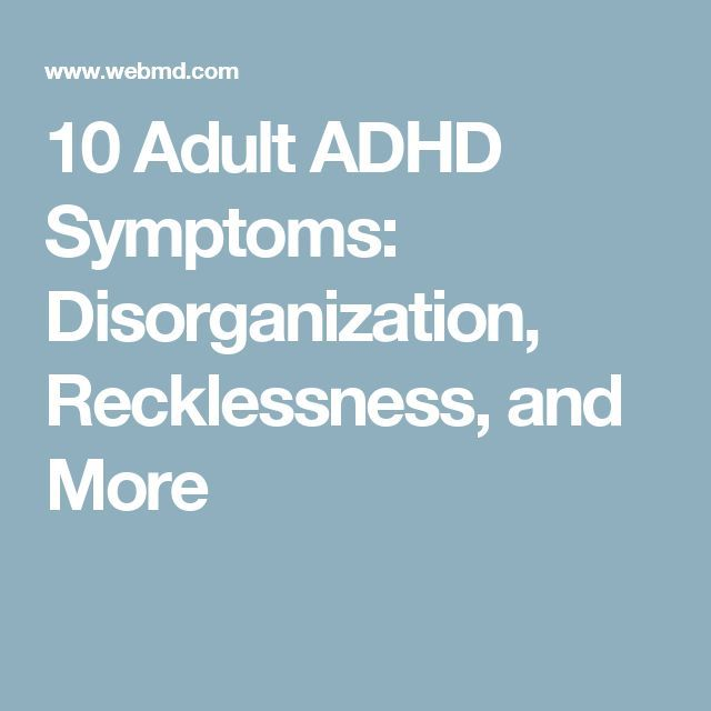 10 Adult ADHD Symptoms: Disorganization, Recklessness, and More