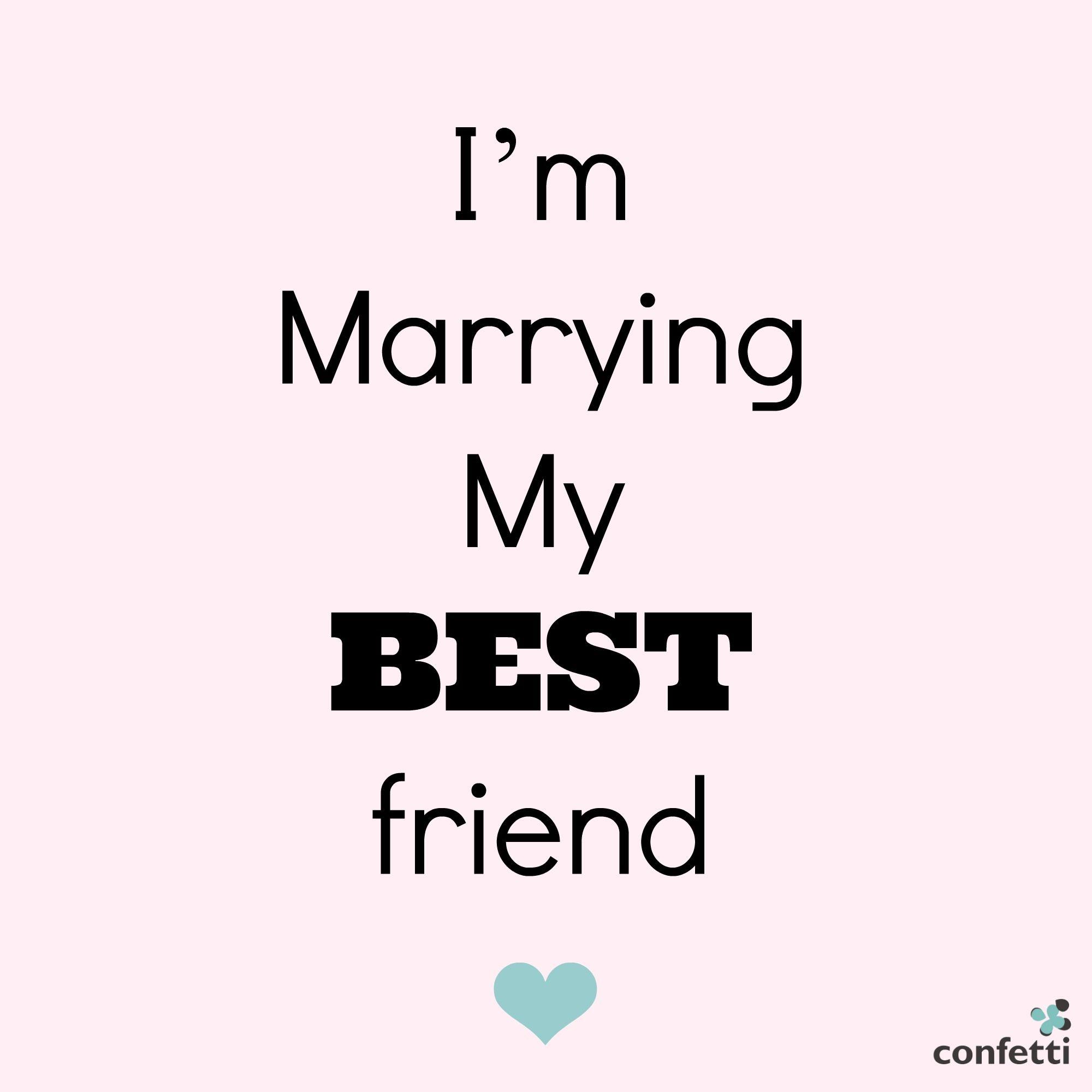 I'm marrying my best friend | #Love #Marrying #Best #Friend