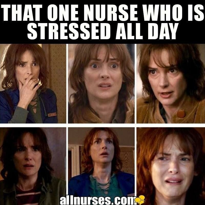 We All Know That Nurse...STOP. Now You're Stressing ME Out