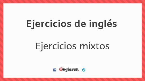 Ejercicios De Inglés Mixtos Presente Presente Perfecto Simple Pasado Simple O Pasado Continuo Eingleses Ejercicios De Ingles Condicional Pasado Continuo