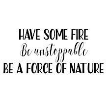 Yang quotes - Have some fire, be unstoppable, be a force ...