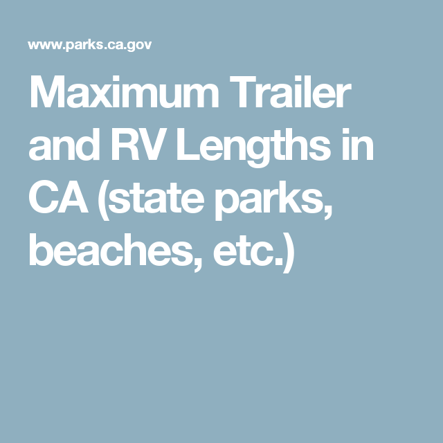 Maximum Trailer And Rv Lengths In Ca State Parks Beaches Etc State Parks Rv California State