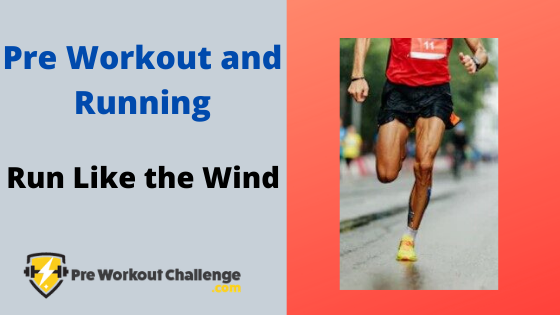 Pre Workout And Running Run Like The Wind Preworkout Pre Workout Supplement Best Workout Supplements