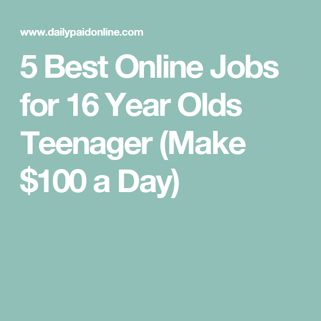 5 Best Online Jobs For 16 Year Olds Teenager Make 100 A Day