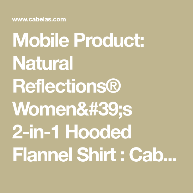 4a91a9ffa23 Mobile Product  Natural Reflections® Women s 2-in-1 Hooded Flannel Shirt    Cabela s