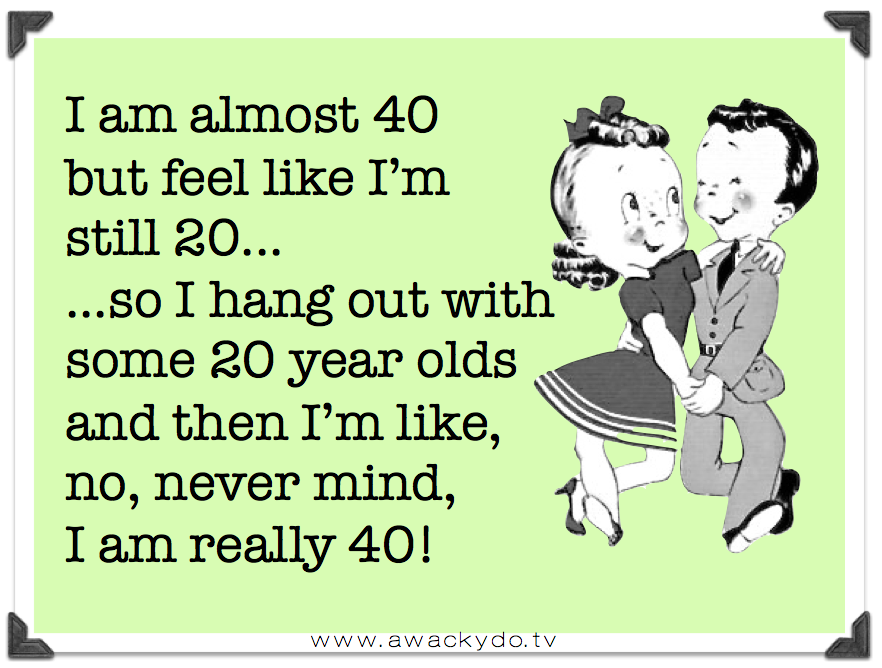 Edoozie Almost 40 Funny Quotes 40th Quote Funny