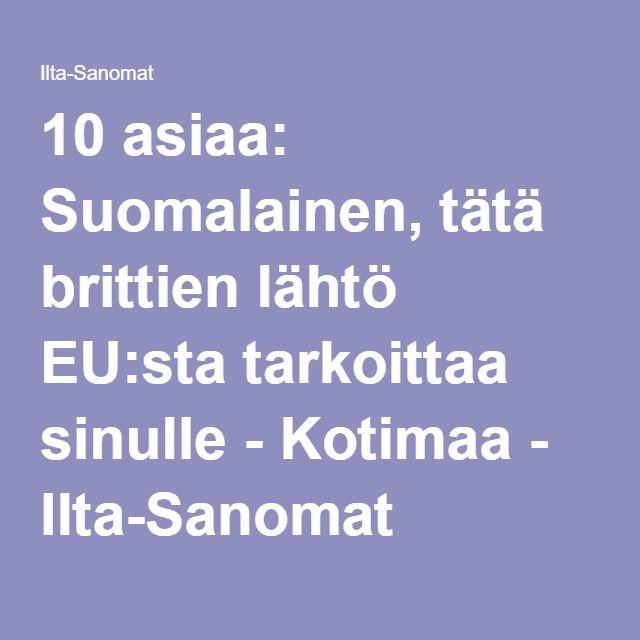 10 asiaa: Suomalainen, tätä brittien lähtö EU:sta tarkoittaa sinulle - Kotimaa - Ilta-Sanomat