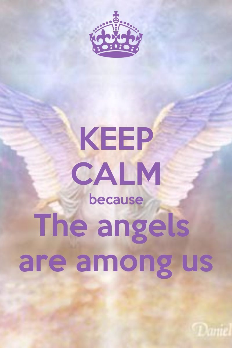 Angel quote keep calm because the angels are among us for the many who have gone before us their journeys remain within us