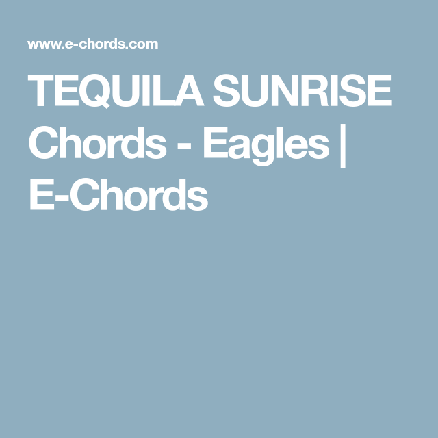 Tequila Sunrise Chords Eagles E Chords Learning Guitar