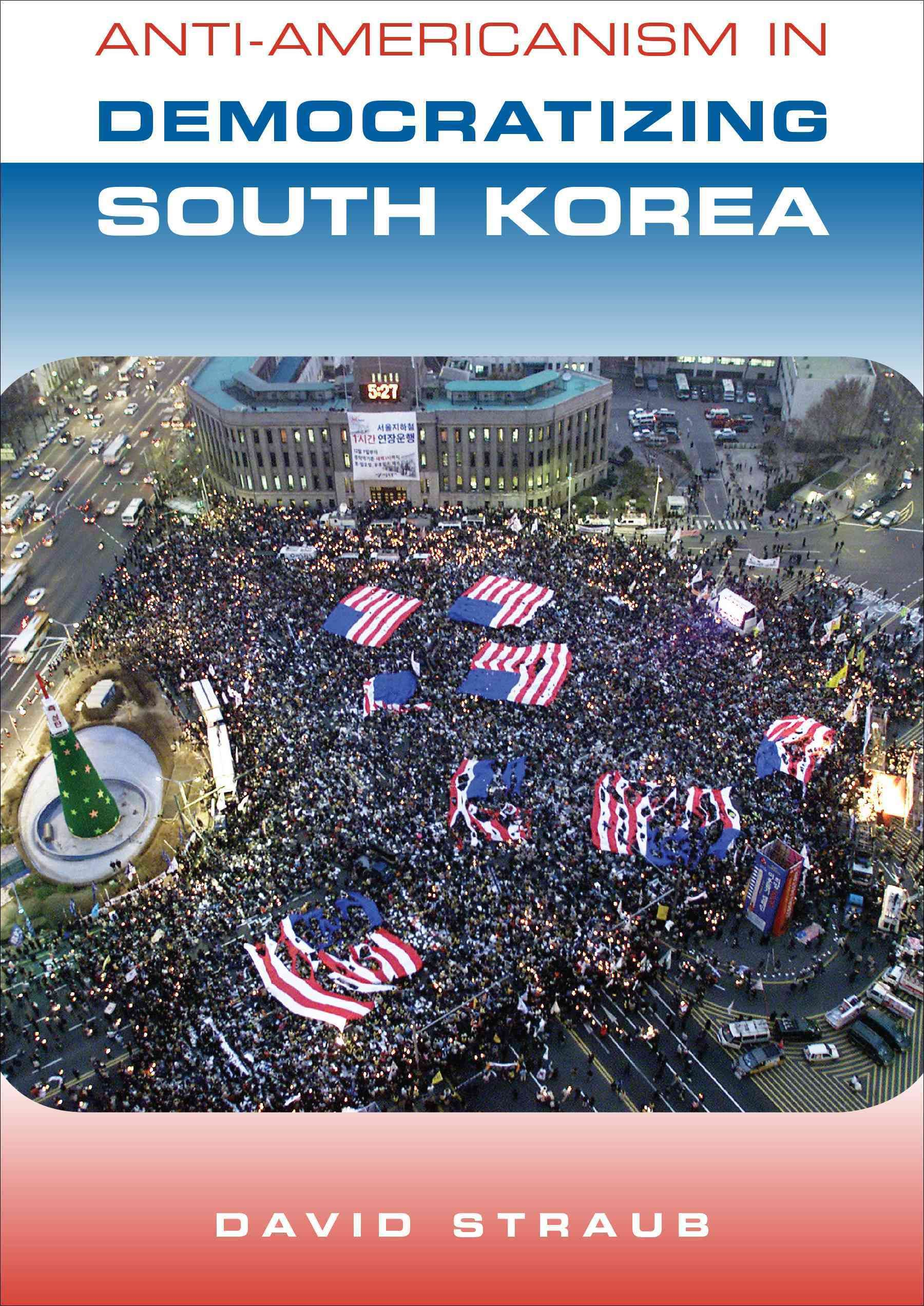 Anti-Americanism in Democratizing South Korea