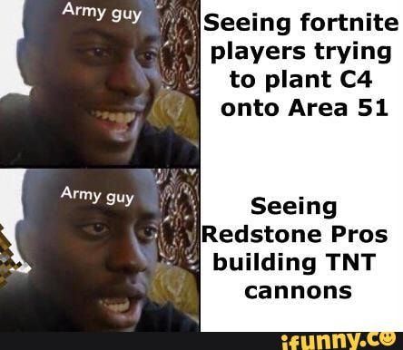 Army Guy Seeing Fortnite Players Trying To Plant C4 Onto Area 51 Building Tnt Cannons Ifunny Stupid Memes Love Memes Really Funny