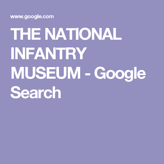 THE NATIONAL INFANTRY MUSEUM - Google Search
