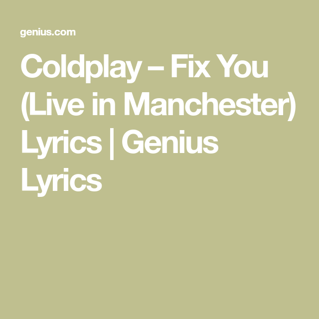 Coldplay – Fix You (Live in Manchester) Lyrics   Genius