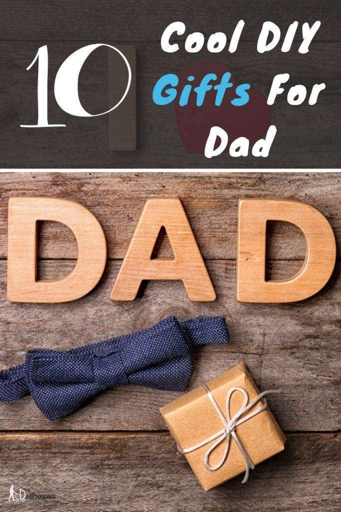 10 Cool DIY Gifts For Dad That Show How Much You Care