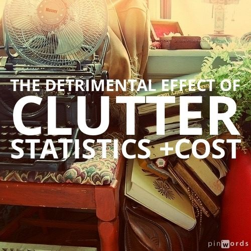 The Effects Of Clutter Are Costly And Detrimental To Our