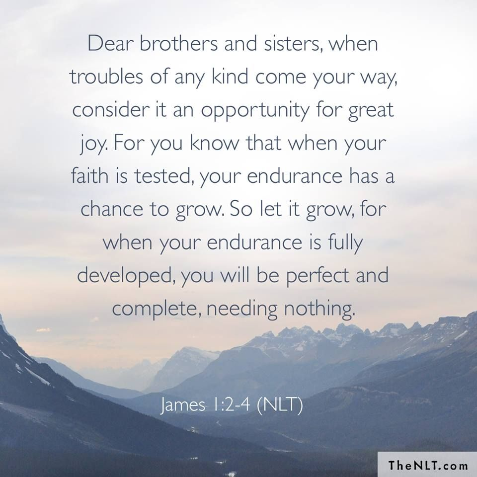 James 1:2-4 (NLT) - Dear brothers and sisters, when troubles of ...
