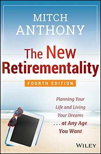 The New Retirementality: Planning Your Life and Living Yo...