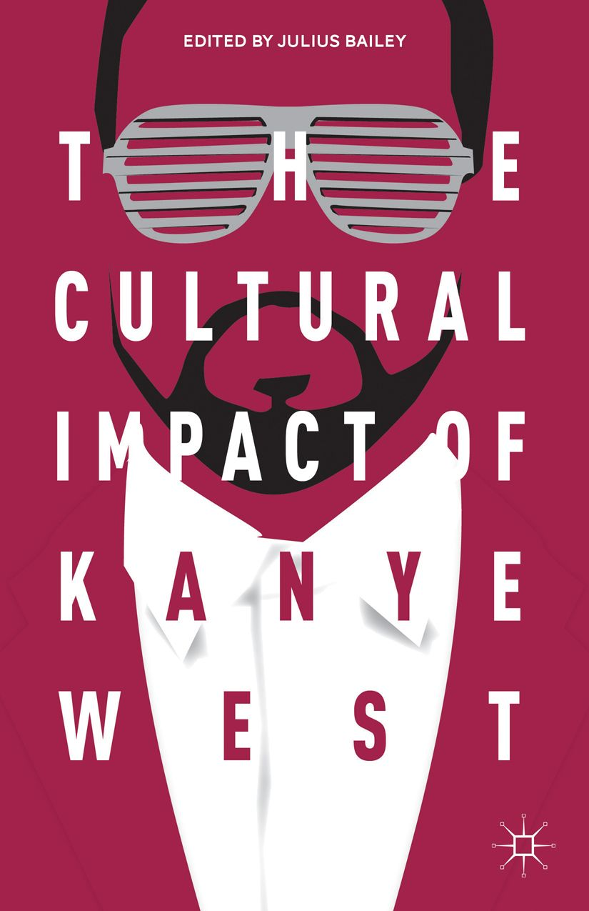 The Cultural Impact Of Kanye West Book Cover C Palgrave Macmillan Kanye West Writing A Book Kanye
