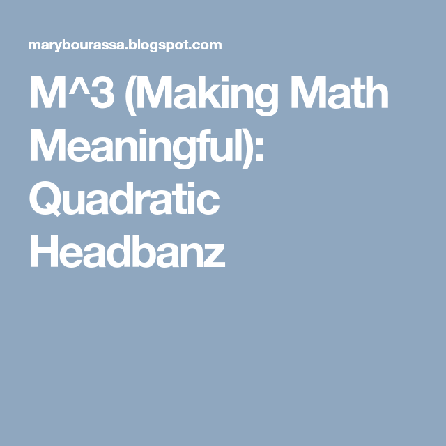 M^3 (Making Math Meaningful): Quadratic Headbanz | Algebra 2 Solving ...