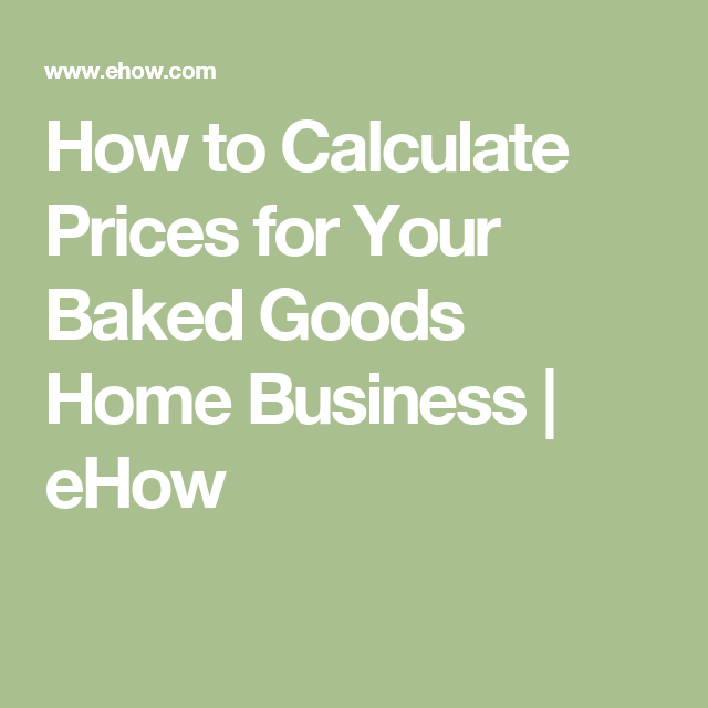 Marvelous How To Calculate Prices For Your Baked Goods Home Business