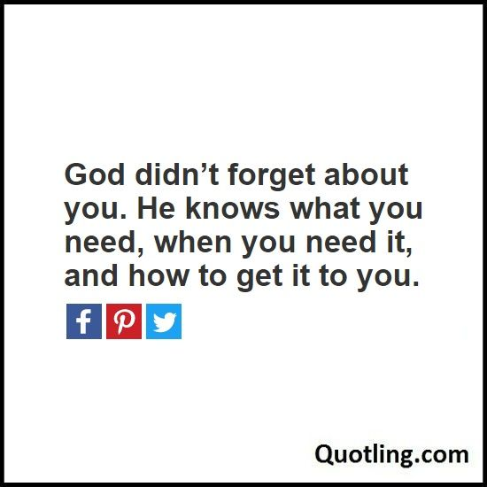 God didn't forget about you. He knows what you need, when you need it, and how to get it to you - Joel Osteen Quote