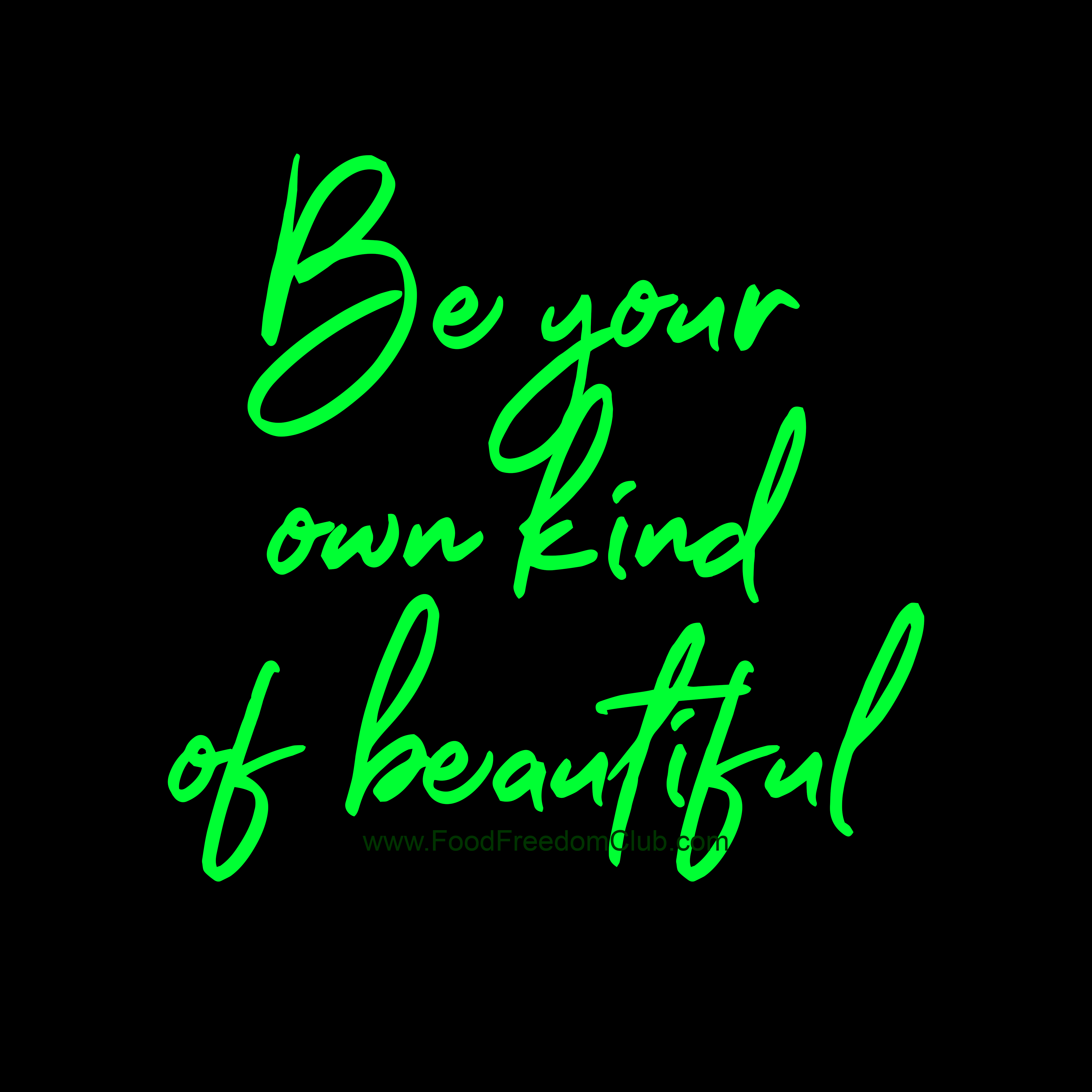 Be Your Own Kind Of Beautiful Food Freedom Club Inspirational Uplifting Quotes Encouragement Quotes Psychology Quotes