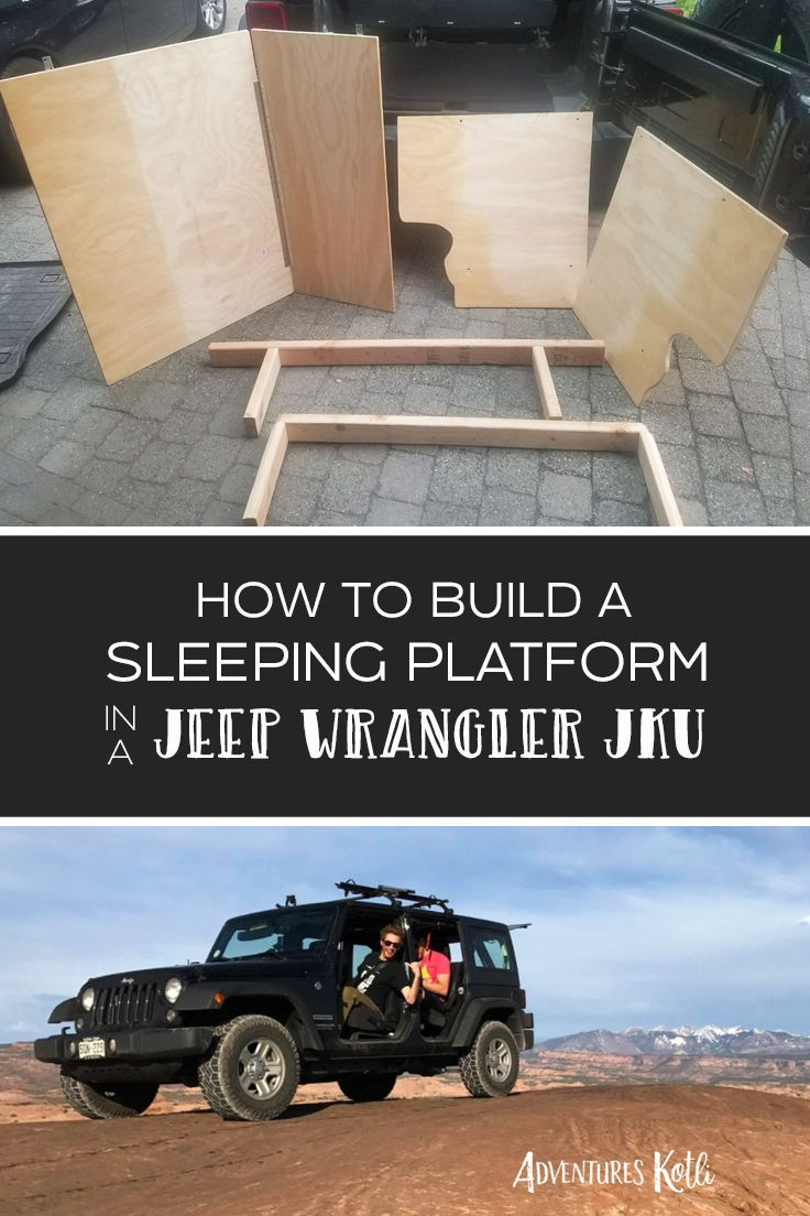 How to Build a Sleeping Platform in a Jeep Wrangler JKU — Adventures Kotli