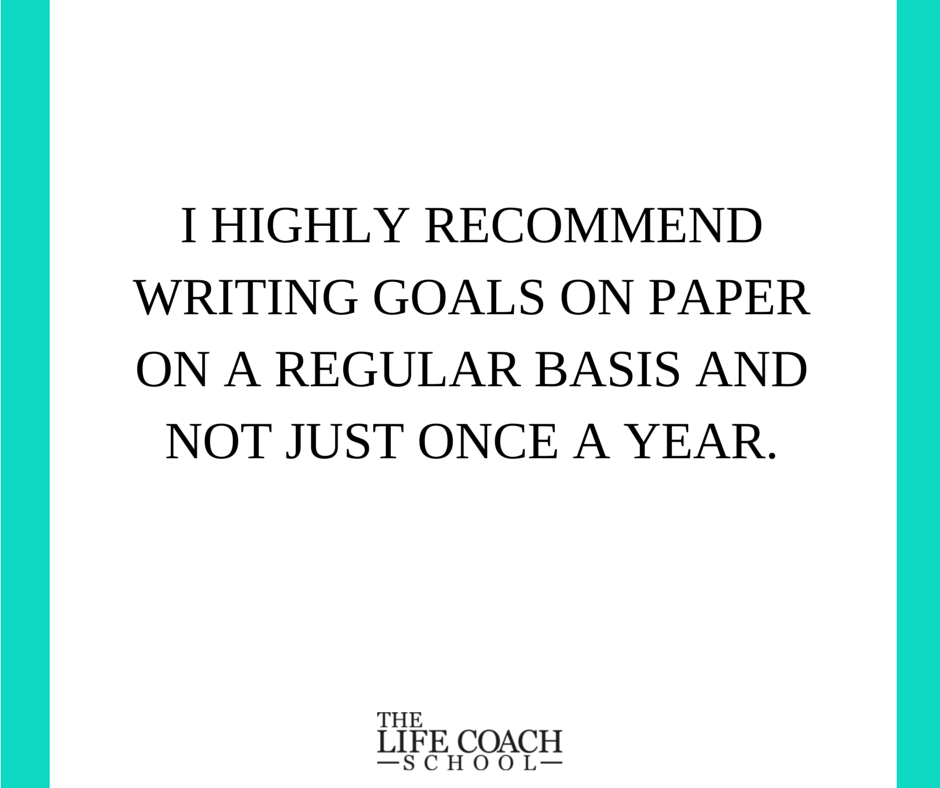 I highly recommend writing goals on paper on a regular basis and not just once a year. (Brooke Castillo) | TheLifeCoachSchool.com
