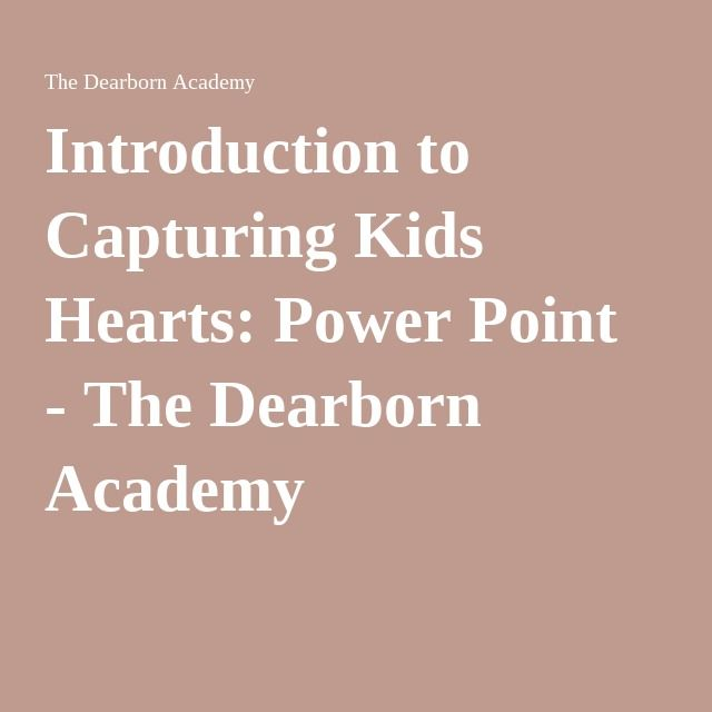 Introduction To Capturing Kids Hearts Power Point The Dearborn Academy Capturing Kids Hearts Teaching Kids Family And Consumer Science