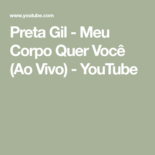 Preta Gil Meu Corpo Quer Você Ao Vivo Youtube Corpo Youtube Viver Sozinho