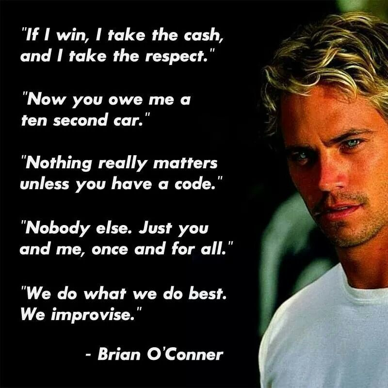 Paul Walker Quotes in Fast and Furious. ❤❤❤