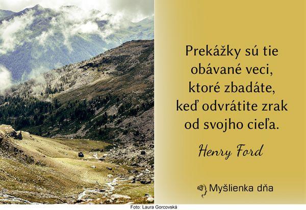 Prekážky sú tie obávané veci, ktoré zbadáte, keď odvrátite zrak od svojho cieľa.Henry Ford