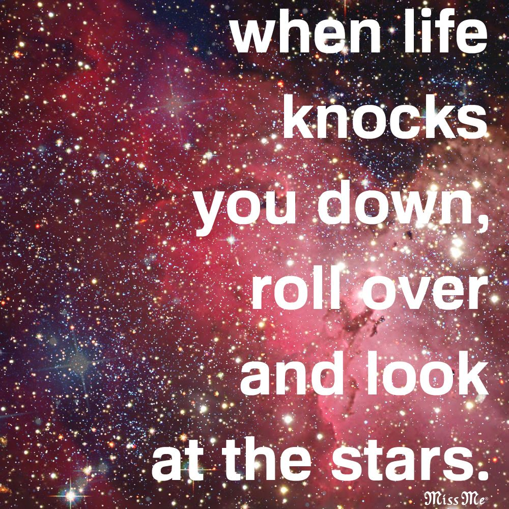 When Life Knocks You Down Roll Over And Look At The All The Stars
