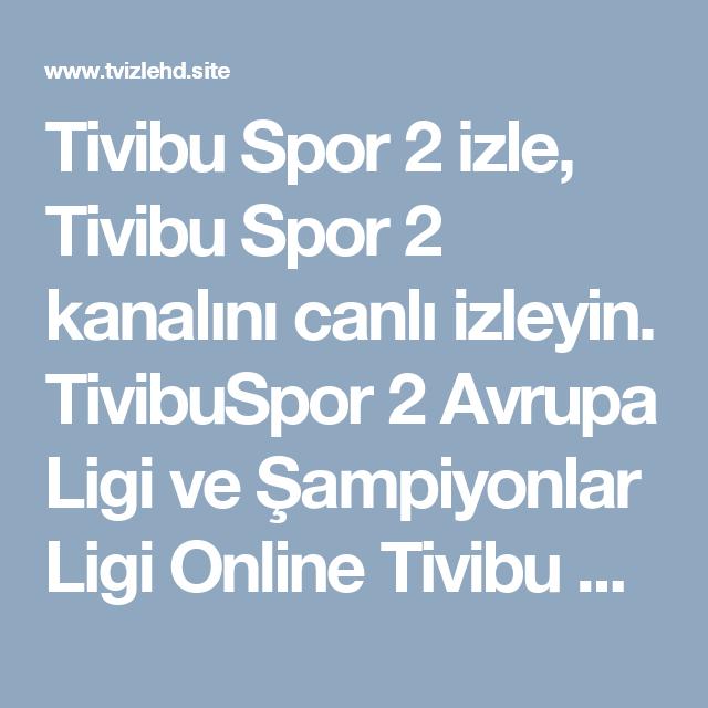 Tivibu Spor 2 Izle Tivibu Spor 2 Kanalini Canli Izleyin Tivibuspor 2 Avrupa Ligi Ve Sampiyonlar Ligi Online Tivibu Spor 2 Hd Kanalini Kesinti Spor Izleme Mac